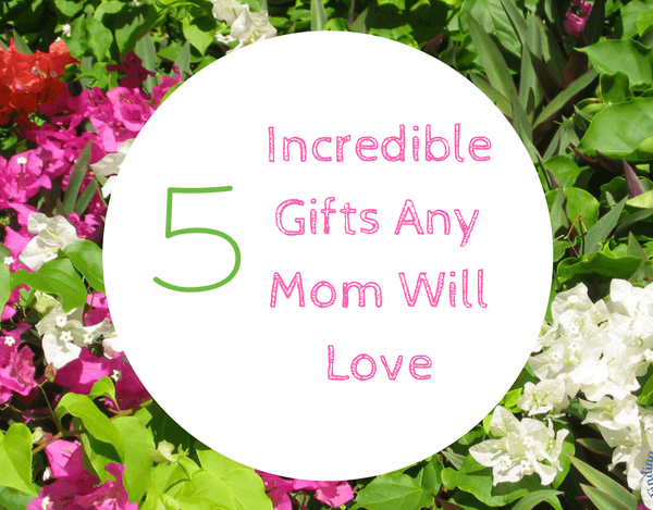 5 Incredible Earth Friendly Gifts Mom Will Love
