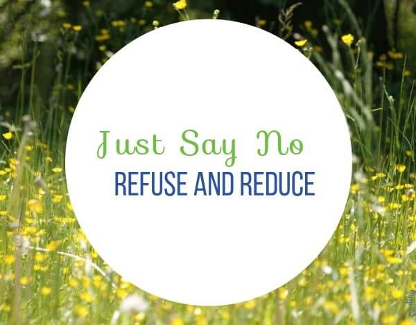 Just Say No – Refuse and Reduce
