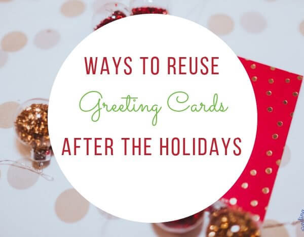 5 Fantastic Ways to Use Old Greeting Cards [that won't make you pull your hair out]