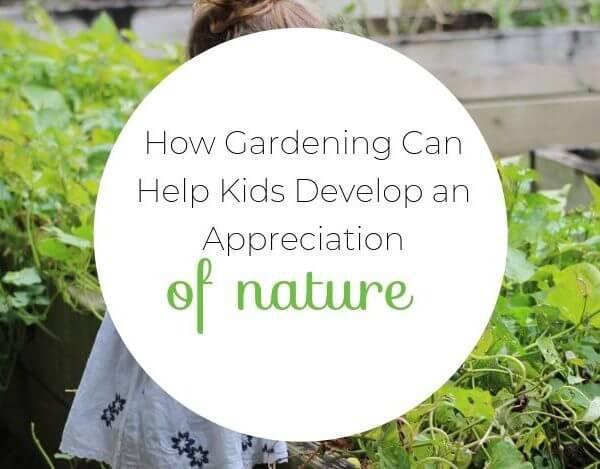 How Gardening Helps Kids Develop An Appreciation of Nature