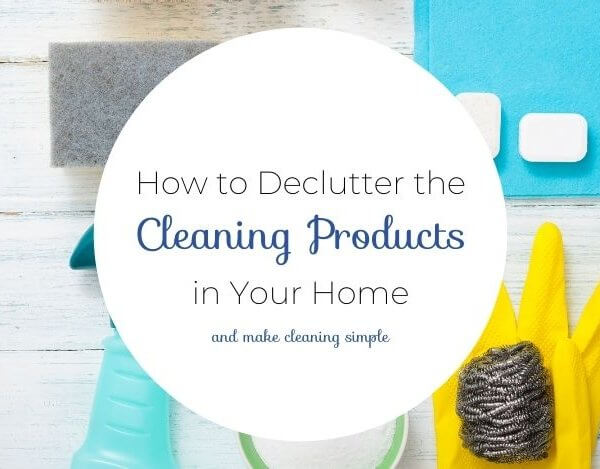 How to Declutter Cleaning Products