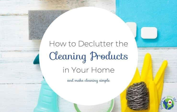 simple cleaning products with how to declutter the cleaning products in your home text overlay